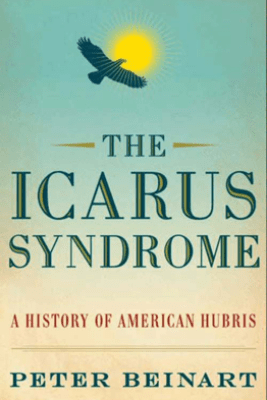 The Icarus Syndrome - Peter Beinart