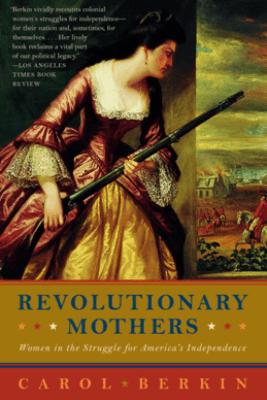 Revolutionary Mothers - Carol Berkin