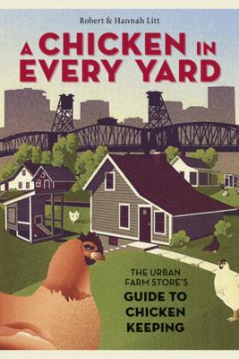A Chicken in Every Yard - Robert Litt & Hannah Litt