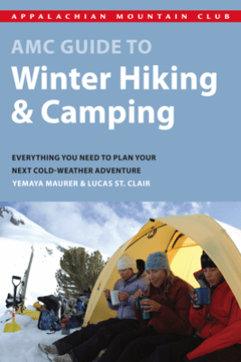 AMC Guide to Winter Hiking and Camping - Lucas St. Clair & Yemaya Maurer