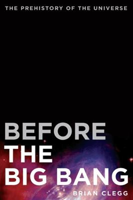 Before the Big Bang - Brian Clegg