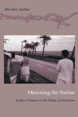 Mourning the Nation - Bhaskar Sarkar