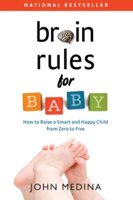 Brain Rules for Baby - John Medina