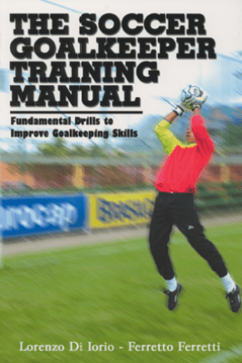 The Soccer Goalkeeper Training Manual - Lorenzo Di Iorio & Ferretto Ferretti