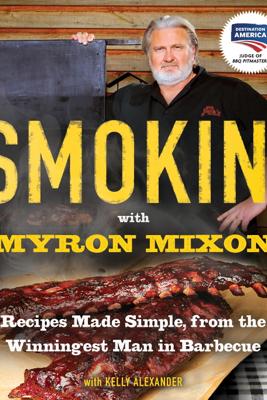 Smokin' with Myron Mixon - Myron Mixon & Kelly Alexander