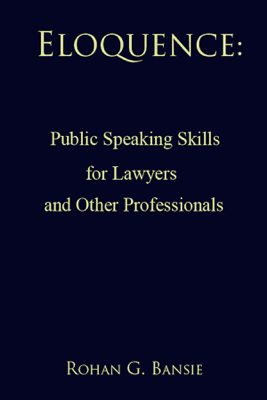 Eloquence: Public Speaking Skills for Lawyers and Other Professionals - Rohan G Bansie & Jasmine Ball