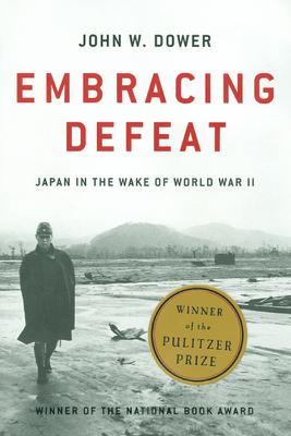 Embracing Defeat: Japan in the Wake of World War II - John W. Dower