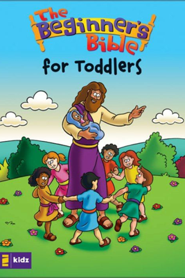 The Beginner's Bible---The Beginner's Bible for Toddlers - Zondervan