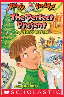 Ready, Freddy! #18: The Perfect Present - Abby Klein & John McKinley