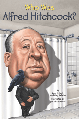 Who Was Alfred Hitchcock? - Pam Pollack, Meg Belviso, Who HQ & Jonathan Moore