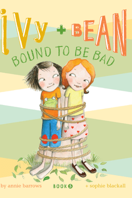 Ivy and Bean Bound to Be Bad - Annie Barrows