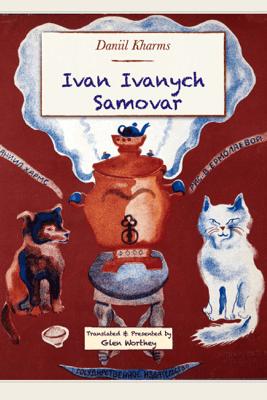 Ivan Ivanych Samovar - Daniil Kharms & Vera Ermolaeva