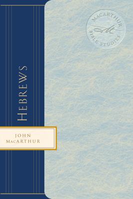Hebrews - John F. MacArthur & Louis Evans