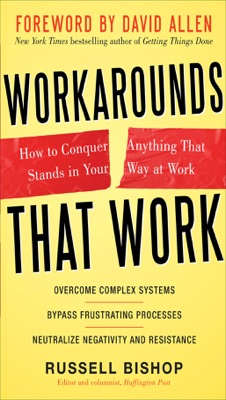 Workarounds That Work: How to Conquer Anything That Stands in Your Way at Work - Russell Bishop & David Allen pdf download