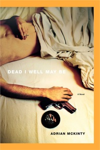 Dead I Well May Be - Adrian McKinty pdf download