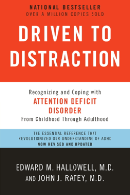 Driven to Distraction (Revised) - Edward M. Hallowell, M.D. & John J. Ratey, M.D.
