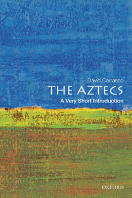 The Aztecs: A Very Short Introduction - David Carrasco