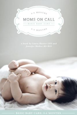 Moms on Call Basic Baby Care: 0-6 Months - Jennifer Walker & Laura Hunter
