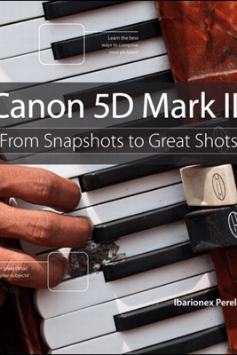 Canon 5D Mark III: From Snapshots to Great Shots - Ibarionex Perello