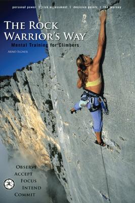 The Rock Warrior's Way - Arno Ilgner