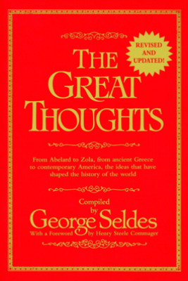 The Great Thoughts, Revised and Updated - George Seldes