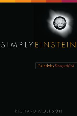 Simply Einstein: Relativity Demystified - Richard Wolfson