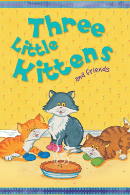 Three Little Kittens and Friends - Miles Kelly