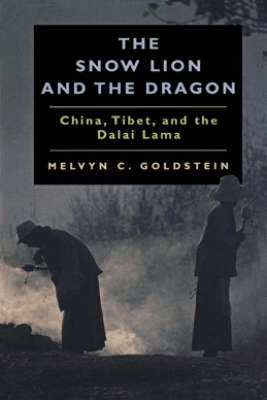 The Snow Lion and the Dragon - Melvyn C. Goldstein