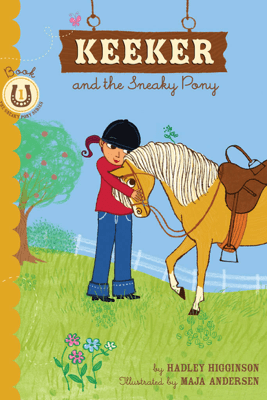 Keeker and the Sneaky Pony - Hadley Higginson