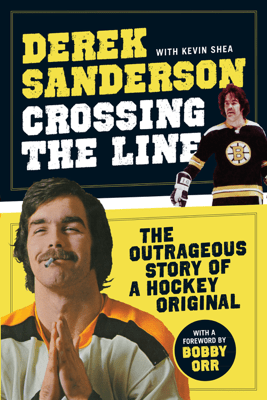 Crossing the Line - Derek Sanderson & Kevin Shea