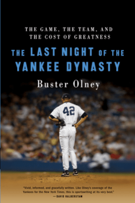 The Last Night of the Yankee Dynasty - Buster Olney