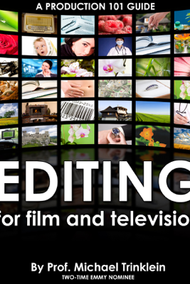 Editing for Film and Television - Michael Trinklein