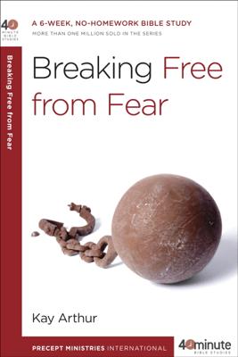 Breaking Free from Fear - Kay Arthur