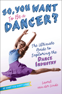 So, You Want to Be a Dancer? - Laurel van der Linde