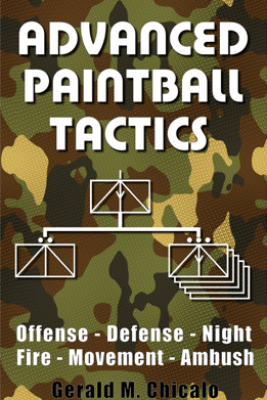 Advanced Paintball Tactics - Gerald M. Chicalo