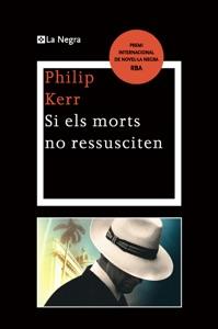 Si els morts no ressusciten - Philip Kerr pdf download