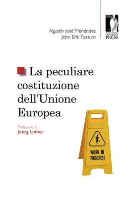 La peculiare costituzione dell'Unione europea - Agustín José Menéndez & John Erik Fossum pdf download