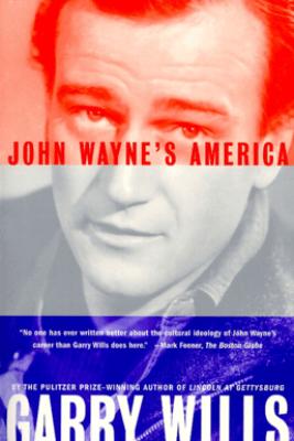 John Wayne's America - Garry Wills