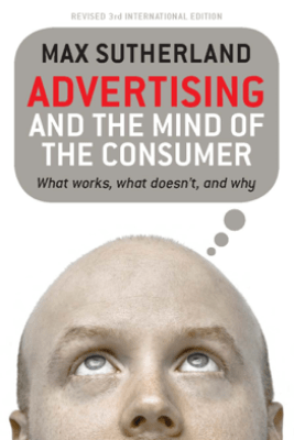 Advertising and the Mind of the Consumer - Max Sutherland