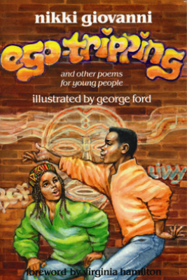 Ego-Tripping and Other Poems for Young People - Nikki Giovanni & George Ford