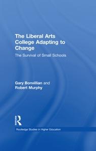 The Liberal Arts College Adapting to Change - Gary Bonvillian & Robert Murphy pdf download