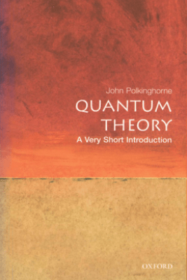 Quantum Theory: A Very Short Introduction - John Polkinghorne