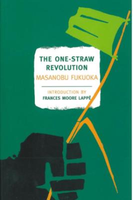 The One-Straw Revolution - Masanobu Fukuoka, Larry Korn, Wendell Berry & Frances Moore Lappé