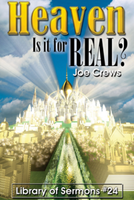Heaven: Is it for Real? - Joe Crews