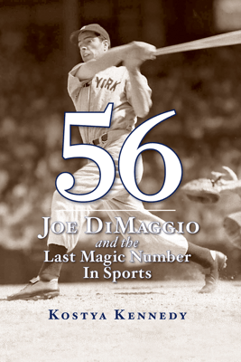 56: Joe DiMaggio and the Last Magic Number in Sports - Kostya Kennedy