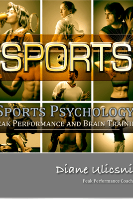 Sports Psychology - Diane Ulicsni