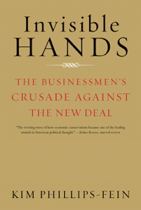 Invisible Hands: The Businessmen's Crusade Against the New Deal - Kim Phillips-Fein pdf download
