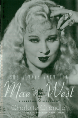 She Always Knew How: Mae West - Charlotte Chandler