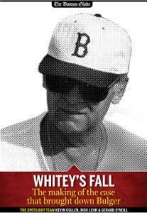 Whitey's Fall: The Making of the Case Tha... - Kevin Cullen, Dick Lehr & Gerard O'Neill pdf download