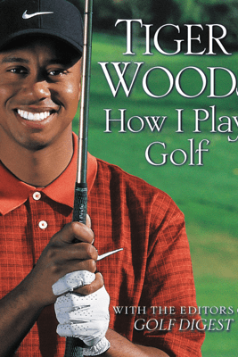 How I Play Golf - Tiger Woods